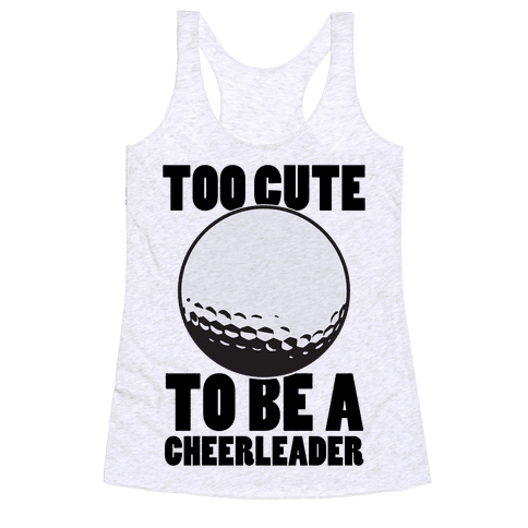 Too Cute To Be a Cheerleader (Golf) Racerback Tank Top