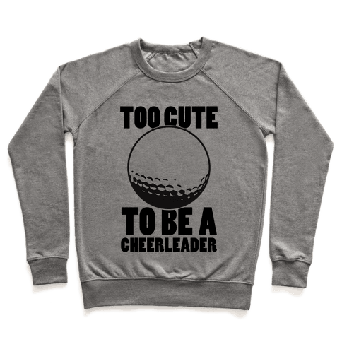 Too Cute To Be a Cheerleader (Golf) Pullover