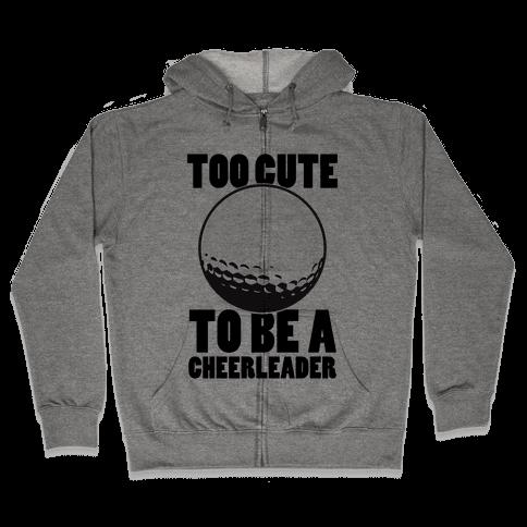 Too Cute To Be a Cheerleader (Golf) Zip Hoodie