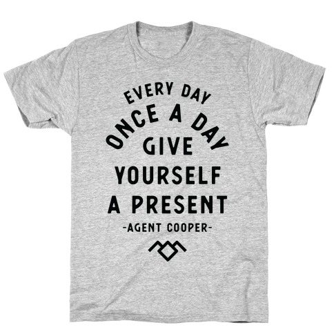 Every Day Once A Day Give Yourself a Present - Agent Cooper T-Shirt