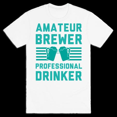 Amateur Brewer Professional Drinker Mens T-Shirt
