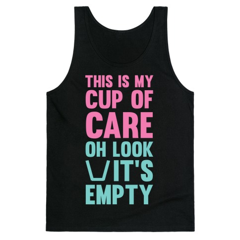 This Is My Cup Of Care, Oh Look It's Empty Tank Top