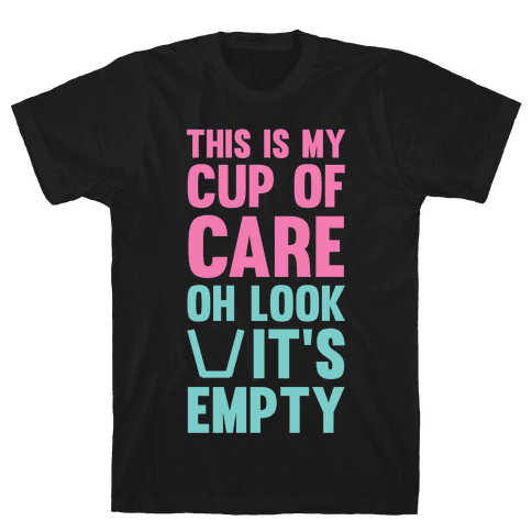 This Is My Cup Of Care, Oh Look It's Empty Mens T-Shirt
