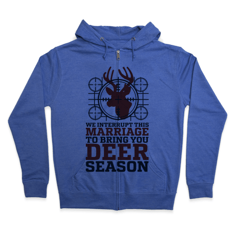 We Interrupt This Marriage For Deer Season Zip Hoodie