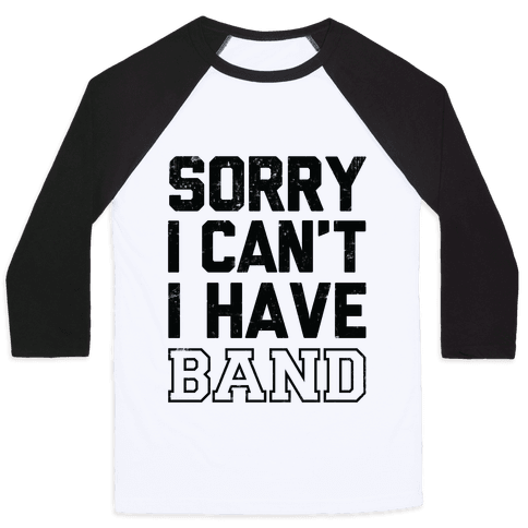 Sorry I Can't I have Band Baseball Tee