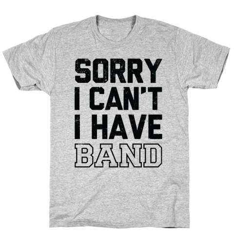 Sorry I Can't I have Band T-Shirt