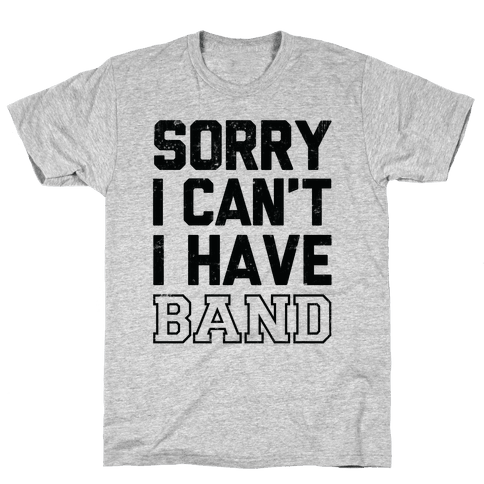 Sorry I Can't I have Band Mens T-Shirt