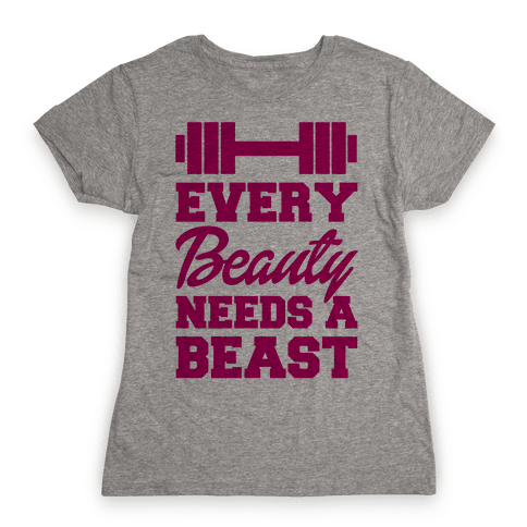 Every Beauty Needs A Beast Womens T-Shirt