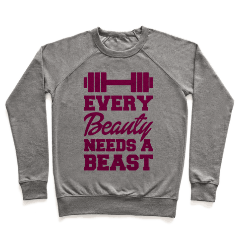 Every Beauty Needs A Beast Pullover