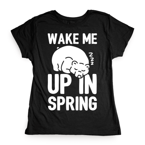 Wake Me Up In Spring Womens T-Shirt