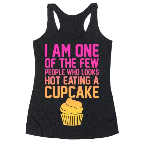 I Am One Of The Few People Who Looks Hot Eating A Cupcake Racerback Tank Top