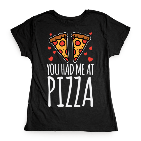 You Had Me At Pizza Womens T-Shirt
