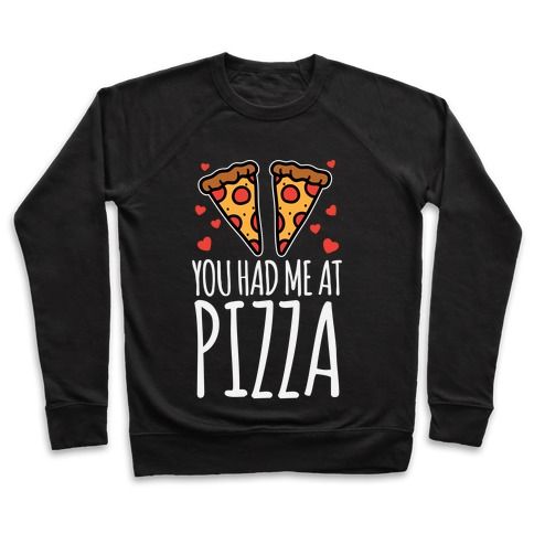 You Had Me At Pizza Pullover
