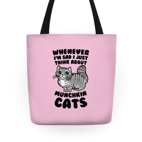 Whenever I'm Sad I Just Think About Munchkin Cats Tote