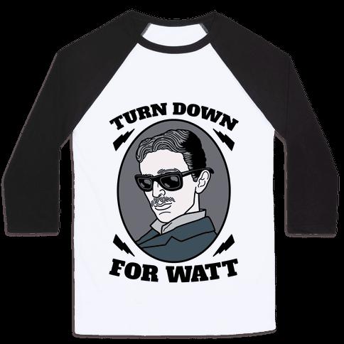 Turn Down For Watt Baseball Tee