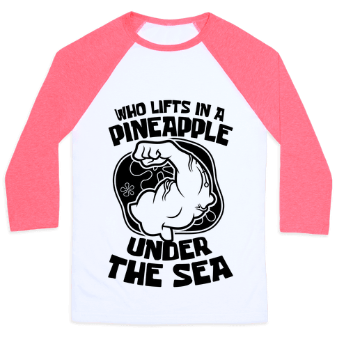 Who Lifts In A Pineapple Under The Sea Baseball Tee