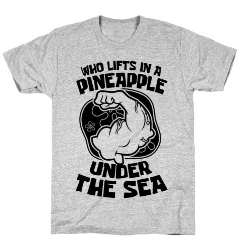 Who Lifts In A Pineapple Under The Sea T-Shirt