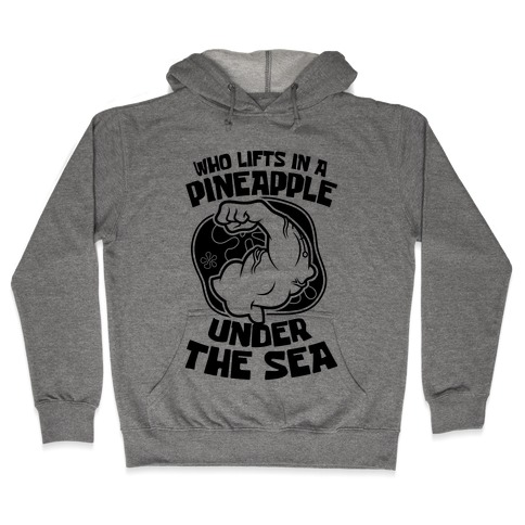 Who Lifts In A Pineapple Under The Sea Hooded Sweatshirt