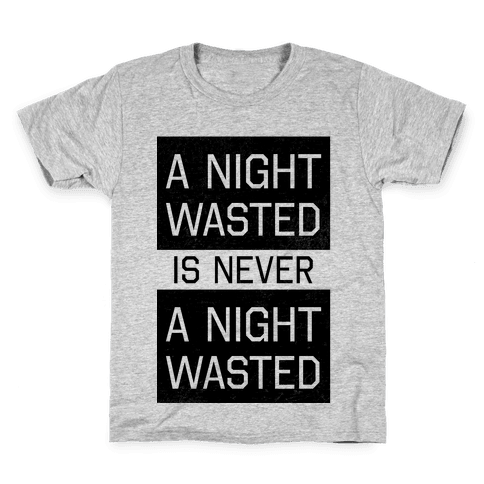A Night Wasted is Never a Night Wasted Kids T-Shirt