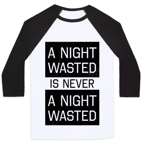 A Night Wasted is Never a Night Wasted Baseball Tee