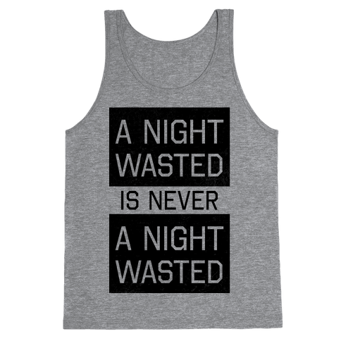A Night Wasted is Never a Night Wasted Tank Top