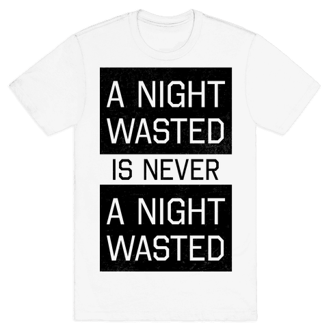 A Night Wasted is Never a Night Wasted Mens T-Shirt