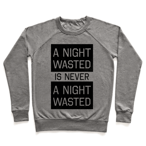 A Night Wasted is Never a Night Wasted Pullover