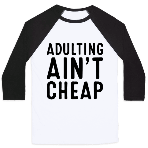 Adulting Ain't Cheap Baseball Tee