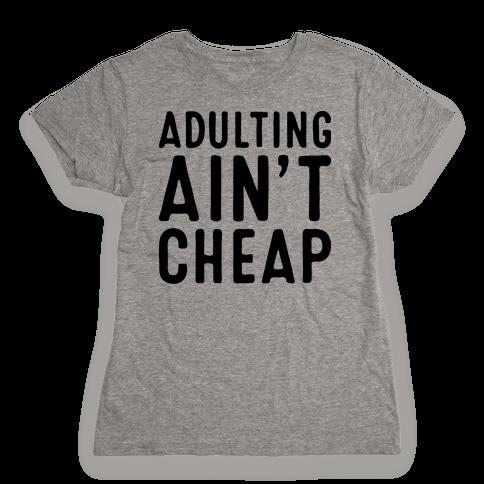 Adulting Ain't Cheap Womens T-Shirt