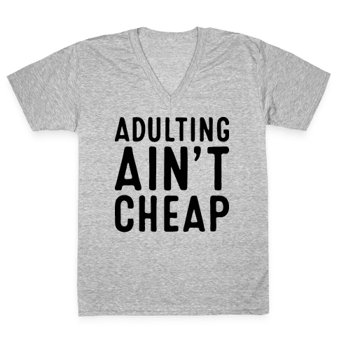 Adulting Ain't Cheap V-Neck Tee Shirt
