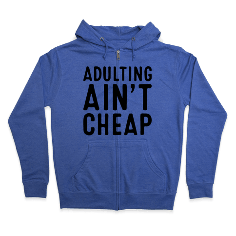 Adulting Ain't Cheap Zip Hoodie