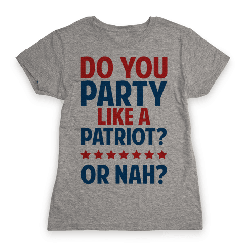 Do You Party Like A Patriot? Or Nah? Womens T-Shirt
