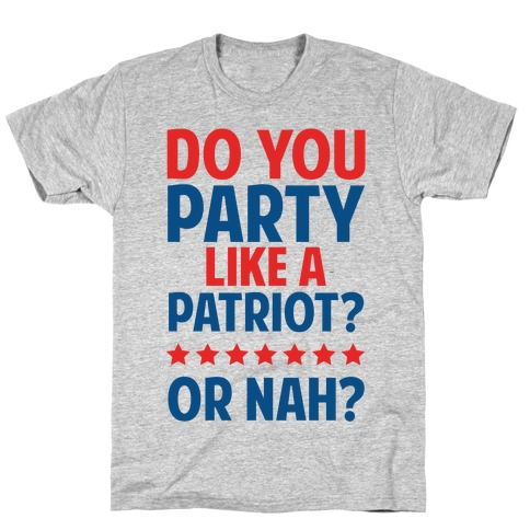 Do You Party Like A Patriot? Or Nah? Mens T-Shirt