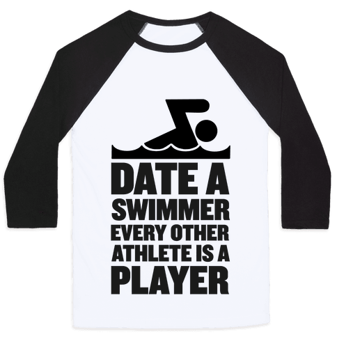 Date a Swimmer, Every Other Athlete is a Player Baseball Tee