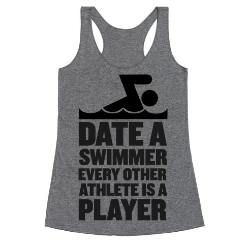 Date a Swimmer, Every Other Athlete is a Player Racerback Tank Top