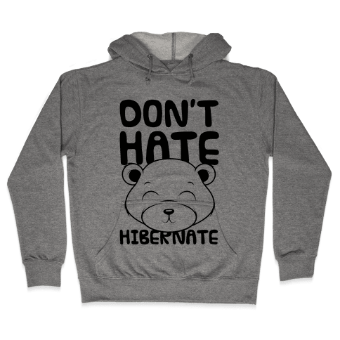 Don't Hate Hibernate Hooded Sweatshirt
