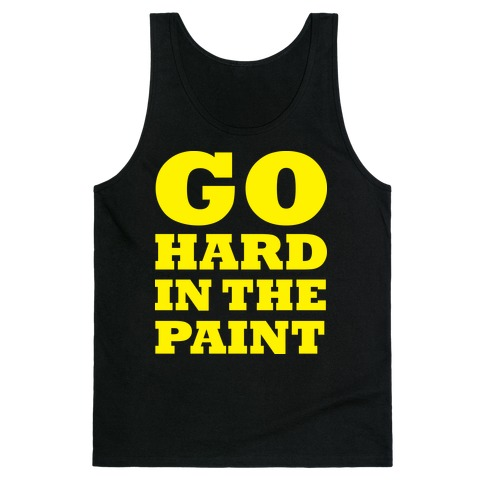 Go Hard In The Paint Tank Top