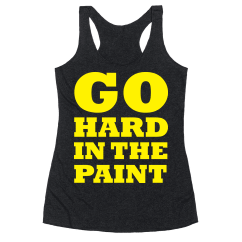Go Hard In The Paint Racerback Tank Top