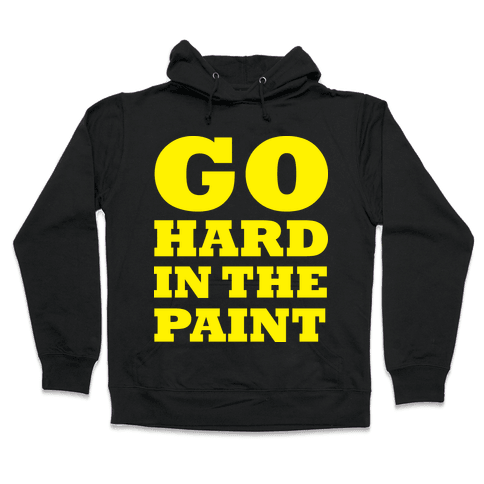 Go Hard In The Paint Hooded Sweatshirt