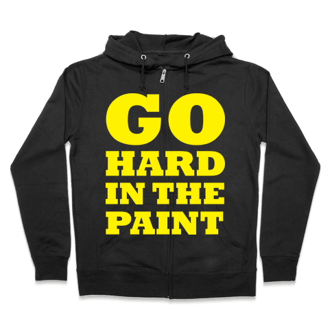 Go Hard In The Paint Zip Hoodie