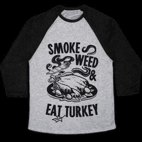 Smoke Weed And Eat Turkey Baseball Tee