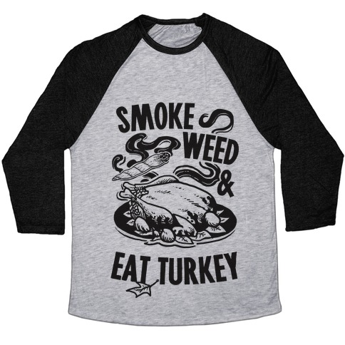 Smoke Weed And Eat Turkey Baseball Tee