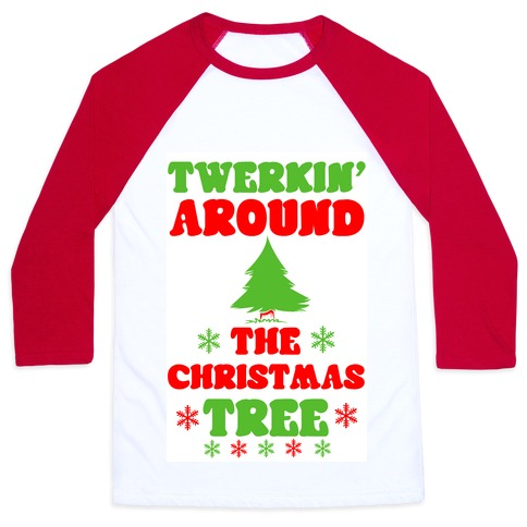 Twerkin' Around the Christmas Tree Baseball Tee