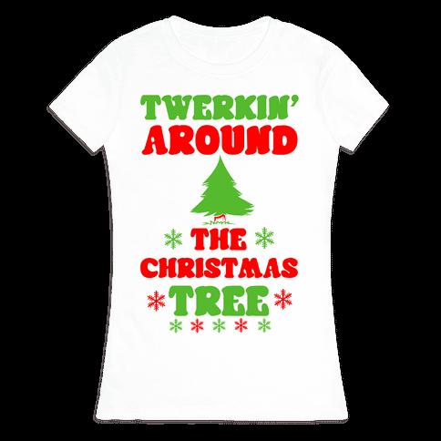 Twerkin' Around the Christmas Tree Womens T-Shirt