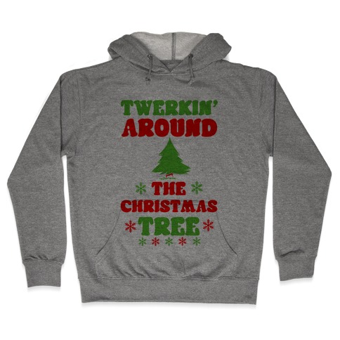 Twerkin' Around the Christmas Tree Hooded Sweatshirt