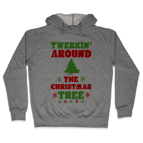 Twerkin' Around the Christmas Tree Hooded Sweatshirt