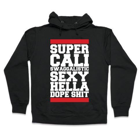 Super Cali Swaggalistic Sexy Hella Dope Shit Hooded Sweatshirt