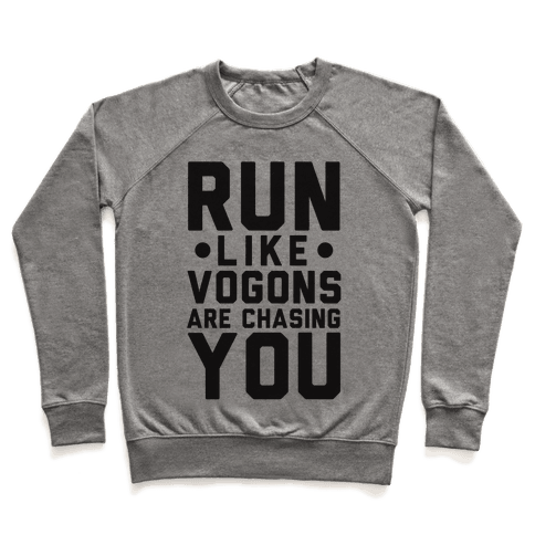 Run Like Vogons Are Chasing You Pullover