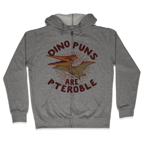 Dino Puns Are Pteroble Zip Hoodie