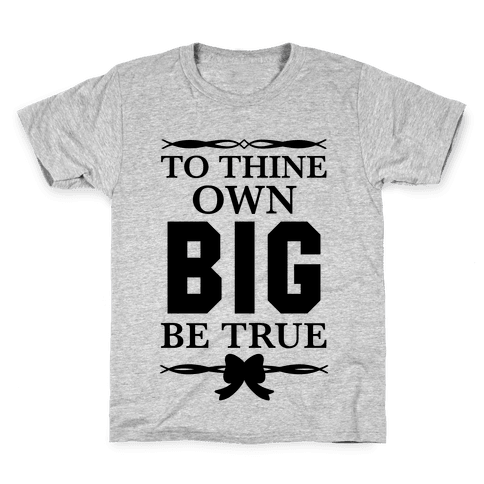 To Thine Own Big Be True (Shakespeare Big & Little) Kids T-Shirt